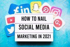 How To Nail Social Media Marketing In 2021